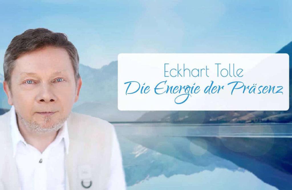 Die Energie der Präsenz von Eckhart Tolle